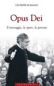 Copertina di 'Opus Dei. Il messaggio, le opere, le persone'