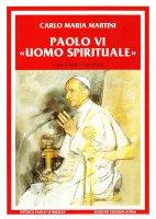 Paolo VI uomo spirituale. Discorsi e scritti (1983-2008) - Martini Carlo M.