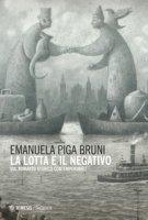 La lotta e il negativo. Sul romanzo storico contemporaneo - Piga Bruni Emanuela