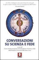 Conversazioni su scienza e fede