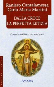 Copertina di 'Dalla croce la perfetta letizia. Francesco d'Assisi parla ai preti'