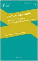La carne si fa amore. Il corpo, cardine della storia della salvezza - Granados Garcìa José