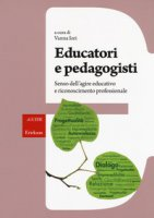 Educatori e pedagogisti. Senso dell'agire educativo e riconoscimento professionale