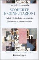 Scoperte e confutazioni. La logica dell'indagine psicoanalitica - Ahumada Jorge L.