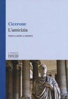 L' amicizia. Testo latino a fronte - Cicerone M. Tullio