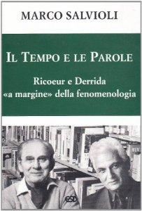 Copertina di 'Il tempo e le parole. Ricoeur e Derrida «a margine» della fenomenologia'