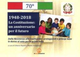Copertina di '1948-2018. La Costituzione: un anniversario per il futuro. Dalla Resistenza alla Costituente. Protagonisti e principi base delle donne al voto per la prima volta'