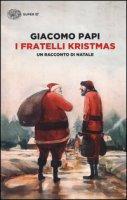 I fratelli Kristmas. Un racconto di Natale - Papi Giacomo