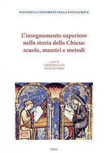 Copertina di 'L'insegnamento superiore nella storia della Chiesa: scuole, maestri e metodi'