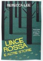 Lince rossa e altre storie - Lee Rebecca