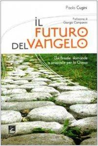 Copertina di 'Il futuro del Vangelo. Dal Brasile domande e proposte per la Chiesa'
