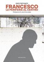 Francesco. Le periferie al centro - Enzo Fortunato