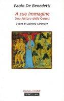 A sua immagine. Una lettura della Genesi - De Benedetti Paolo