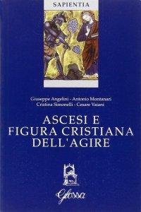 Copertina di 'Ascesi e figura cristiana dell'agire. Atti della Giornata di studio (Milano, 20 gennaio 2005)'