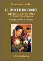 Il matrimonio tra ideale cristiano e fragilità umana. Teologia, morale e pastorale - Vidal Marciano