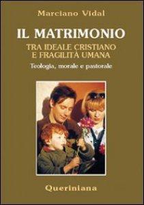 Copertina di 'Il matrimonio tra ideale cristiano e fragilità umana. Teologia, morale e pastorale'