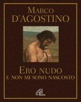 Ero nudo e non mi sono nascosto - Marco D'Agostino