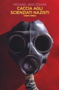 Copertina di 'Caccia agli scienziati nazisti (1944-1960)'