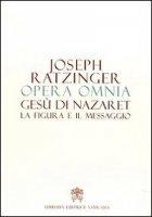 Gesù di Nazaret. La figura e il messaggio - Benedetto XVI (Joseph Ratzinger)