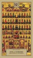 Bellezza e liturgia - Pavel Aleksandrovic Florenskij