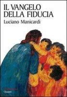 Il vangelo della fiducia - Luciano Manicardi