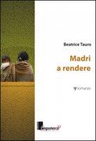 Madri a rendere - Tauro Beatrice