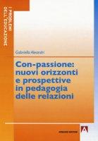 Con-passione: nuovi orizzonti e prospettive in pedagogia delle relazioni - Aleandri Gabriella