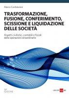 Trasformazione, fusione, conferimento, scissione e liquidazione delle società 2019 - Marco Marco Confalonieri
