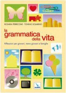 Copertina di 'La grammatica della vita. Riflessioni per giovani, meno giovani e famiglie'