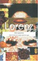 Lorenz allo specchio. Autoritratto inedito del padre dell'etologia - Lorenz Konrad