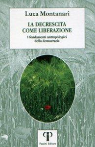 Copertina di 'La decrescita come liberazione. I fondamenti antropologici della democrazia'