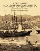 Il «bel paese» alla lente d'ingrandimento. Fotografie dell'Ottocento. Ediz. illustrata - Fanelli Giovanni, Mazza Barbara