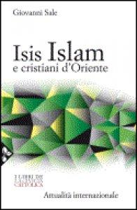 Copertina di 'Isis, Islam e cristiani d'Oriente'