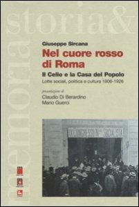 Copertina di 'Nel cuore rosso di Roma. Il Celio e la Casa del Popolo. Lotte sociali,politica e cultura (1906-1926)'