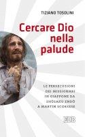 Cercare Dio nella palude - Tiziano Tosolini