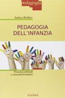 Pedagogia dell'infanzia. Processi culturali e orizzonti formativi. - Andrea Bobbio