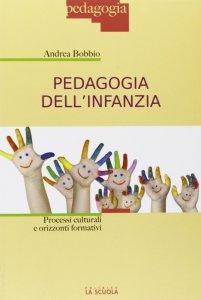 Copertina di 'Pedagogia dell'infanzia. Processi culturali e orizzonti formativi.'