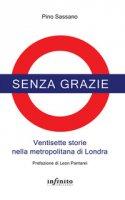 Senza grazie. Ventisette storie nella metropolitana di Londra - Sassano Pino