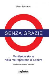 Copertina di 'Senza grazie. Ventisette storie nella metropolitana di Londra'
