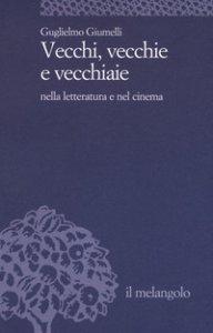 Copertina di 'Vecchi, vecchie e vecchiaie nella letteratura e nel cinema'