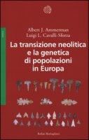 La transizione neolitica e la genetica di popolazioni in Europa - Ammerman Albert J., Cavalli Sforza Luigi Luca
