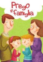 Pregare in famiglia - Vecchini S.; Capizzi G.