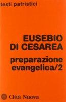 Preparazione evangelica /2 - Eusebio di Cesarea - Eusebio Di Cesarea
