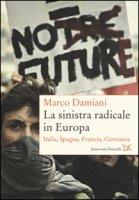 La sinistra radicale in Europa. Italia, Spagna, Germania, Francia - Damiani Marco