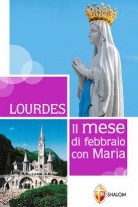 Copertina di 'Lourdes. Il mese di febbraio con Maria'