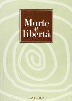 Morte e libertà - Scola Angelo