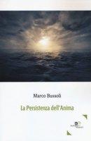 La persistenza dell'anima - Bussoli Marco