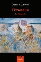 Tiwanaku. La leggenda - Belloni Cristina M. D.