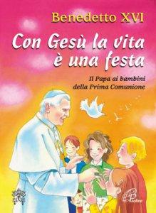 Copertina di 'Con Gesù la vita è una festa. Il papa ai bambini della prima comunione'