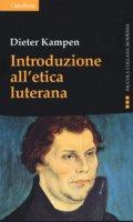 Introduzione all'etica luterana - Dieter Kampen